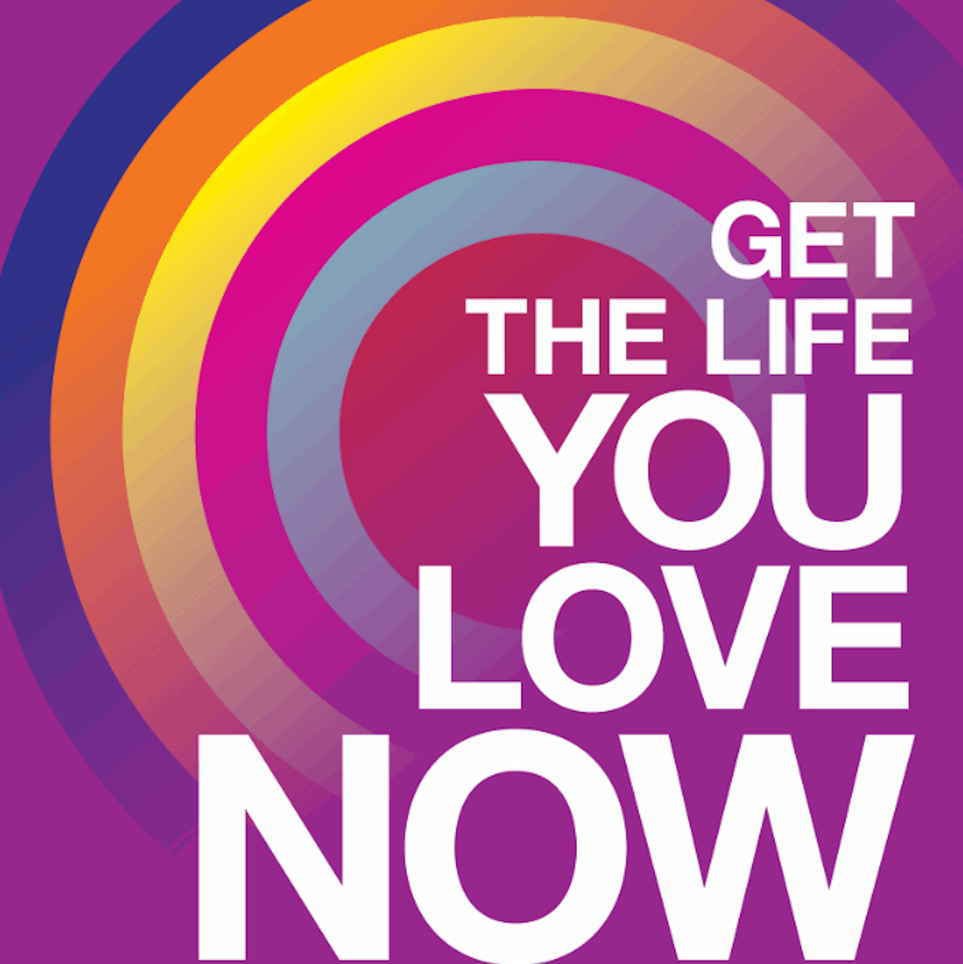 Get The Life You Love Now - Phil Parker