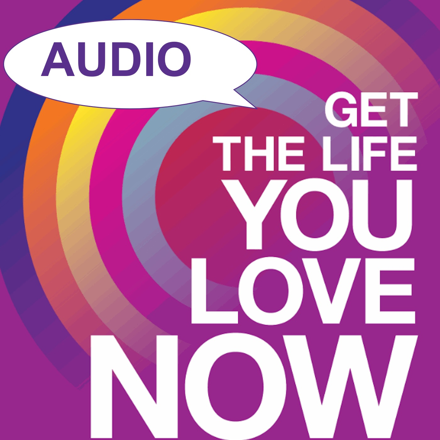 Get The Life You Love Now AUDIO - Phil Parker